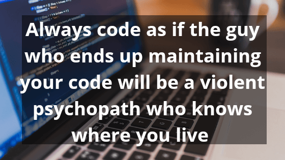 Always code as if the guy - Technology Quotes