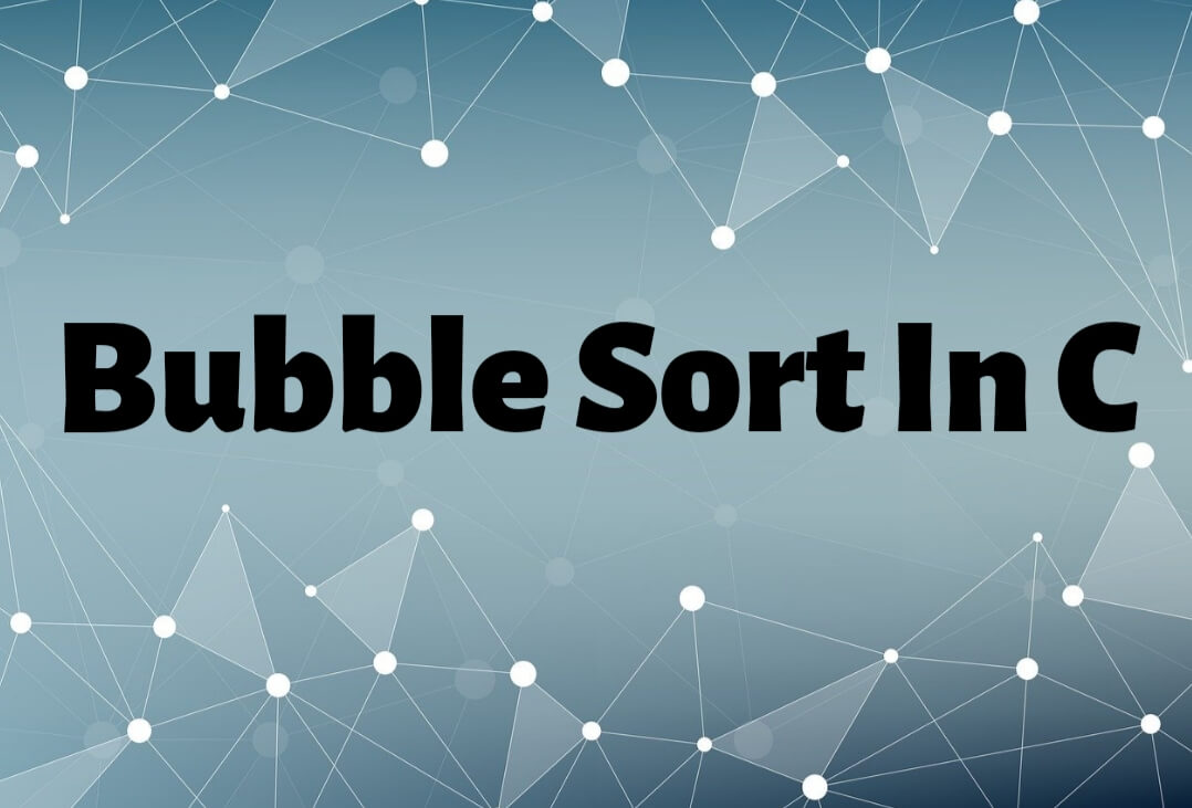 Read more about the article Bubble Sort in C: Algorithm and C Code for Bubble Sort