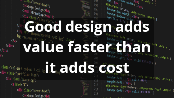Good design adds value faster than it adds cost - Programming Quotes