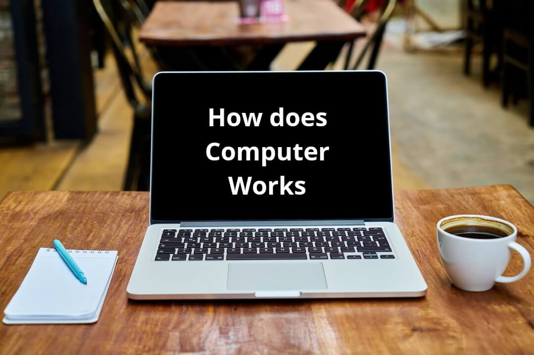 How does a Computer Work: A Deep Look Inside Your Computer
