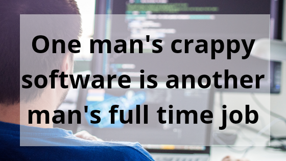 One mans crappy software is another another - Coding Quotes