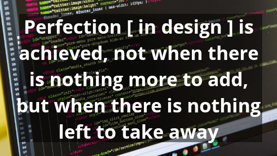 Perfection is achieved not when there is nothing - Programming Quotes