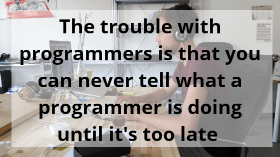 The trouble with programmers is that - Coding Quotes