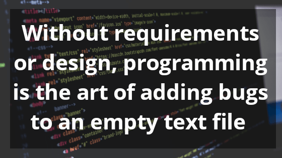 Without requirements programming is the art of adding quotes - Technology Quotes